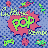 Welcome to Culture Pop Remix